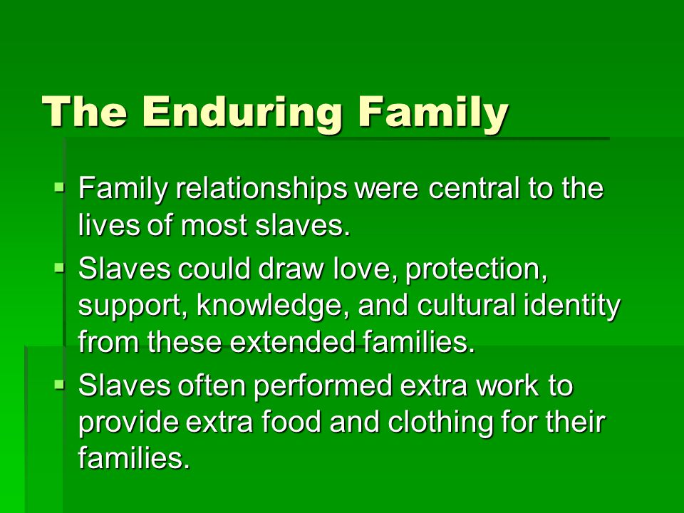 The Enduring Family  Family relationships were central to the lives of most slaves.