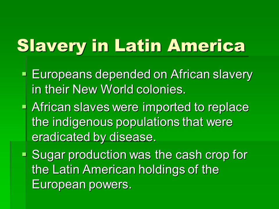 Slavery in Latin America  Europeans depended on African slavery in their New World colonies.