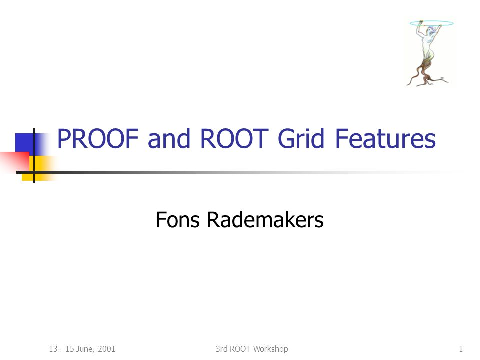 13 - 15 June, 20013rd ROOT Workshop1 PROOF and ROOT Grid Features Fons Rademakers