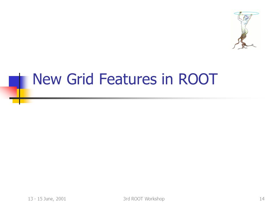 13 - 15 June, 20013rd ROOT Workshop14 New Grid Features in ROOT