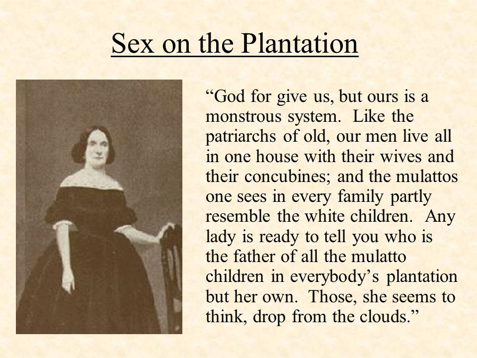 Sex on the Plantation God for give us, but ours is a monstrous system.