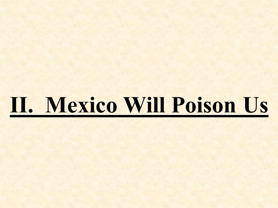 II. Mexico Will Poison Us