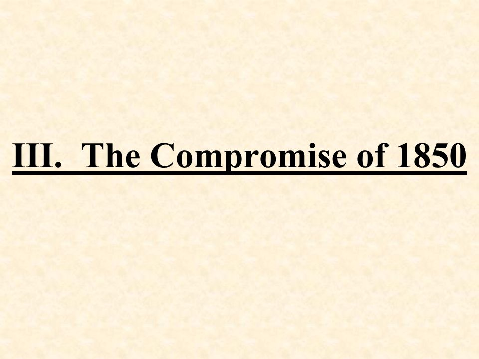 III. The Compromise of 1850