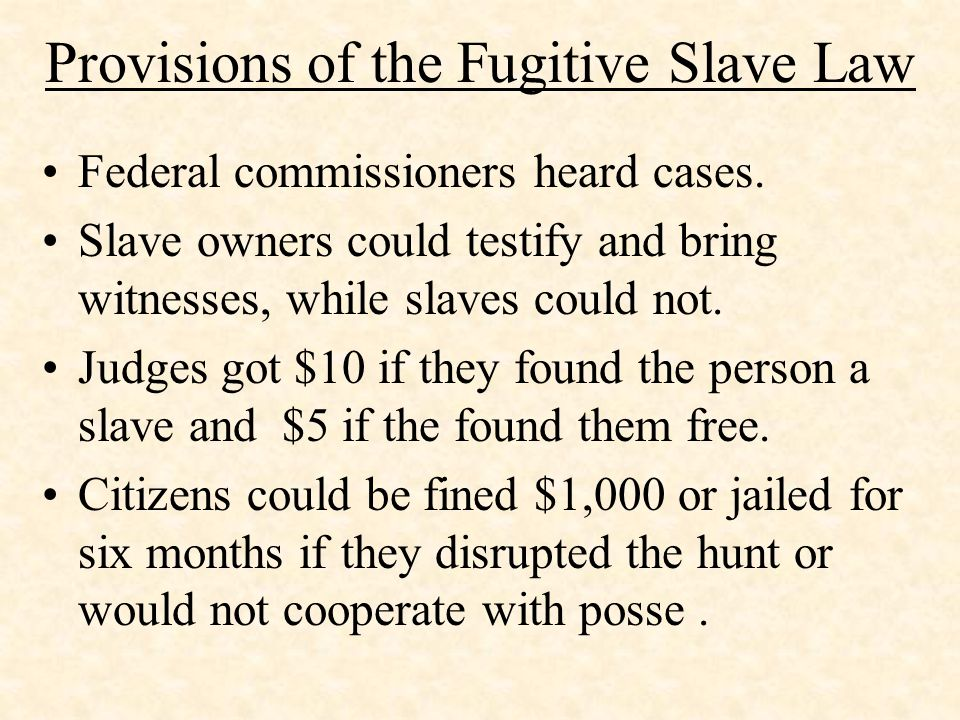 Provisions of the Fugitive Slave Law Federal commissioners heard cases.