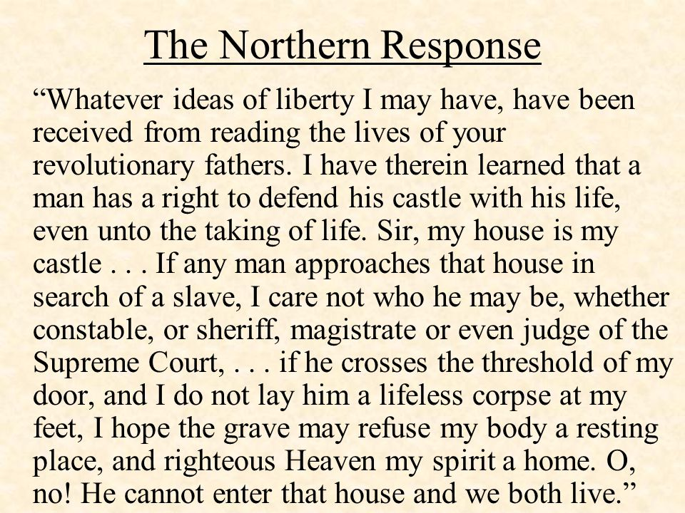 The Northern Response Whatever ideas of liberty I may have, have been received from reading the lives of your revolutionary fathers.