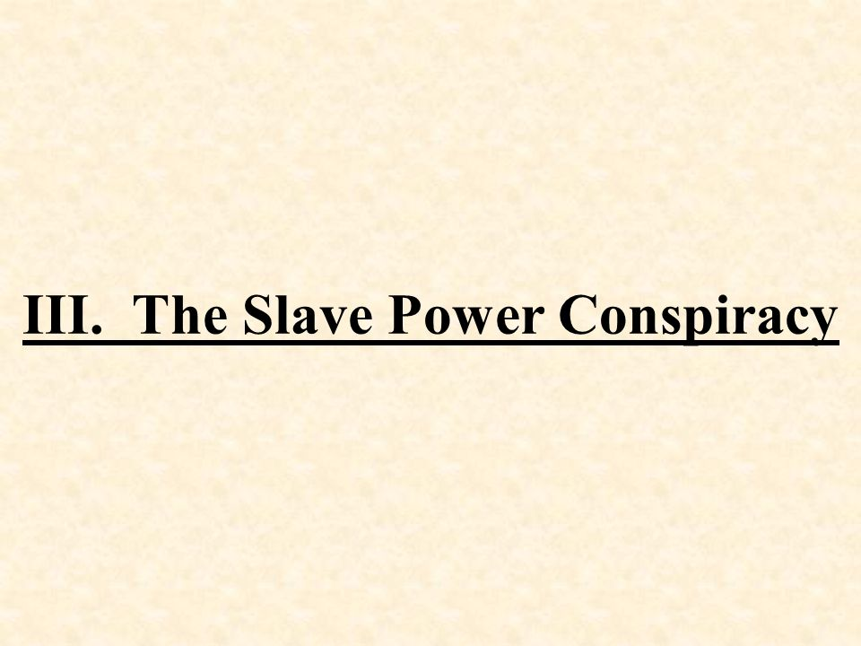 III. The Slave Power Conspiracy