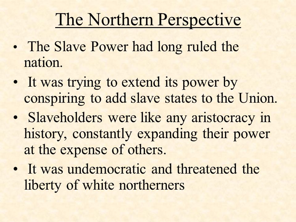 The Northern Perspective The Slave Power had long ruled the nation.
