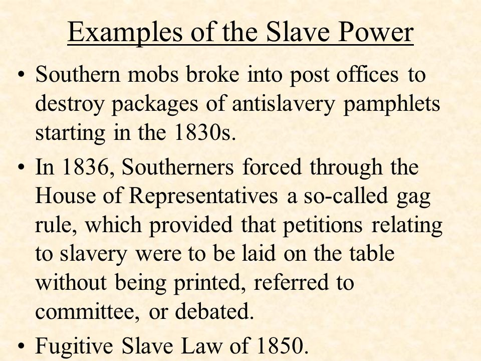 Examples of the Slave Power Southern mobs broke into post offices to destroy packages of antislavery pamphlets starting in the 1830s.
