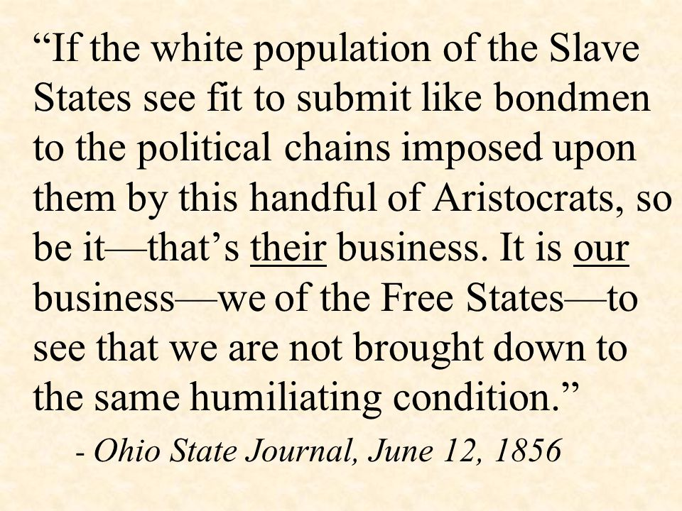 If the white population of the Slave States see fit to submit like bondmen to the political chains imposed upon them by this handful of Aristocrats, so be it—that's their business.