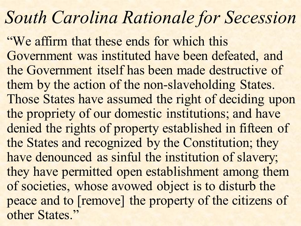 "South Carolina Rationale for Secession ""We affirm that these ends for which this Government was instituted have been defeated, and the Government itse"