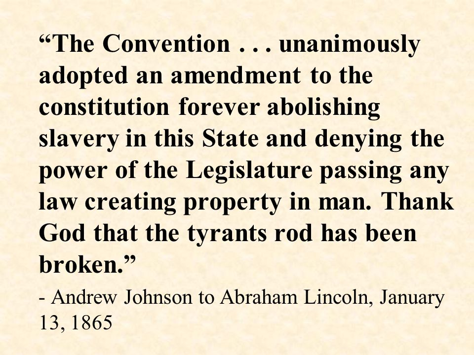 """The Convention... unanimously adopted an amendment to the constitution forever abolishing slavery in this State and denying the power of the Legislat"