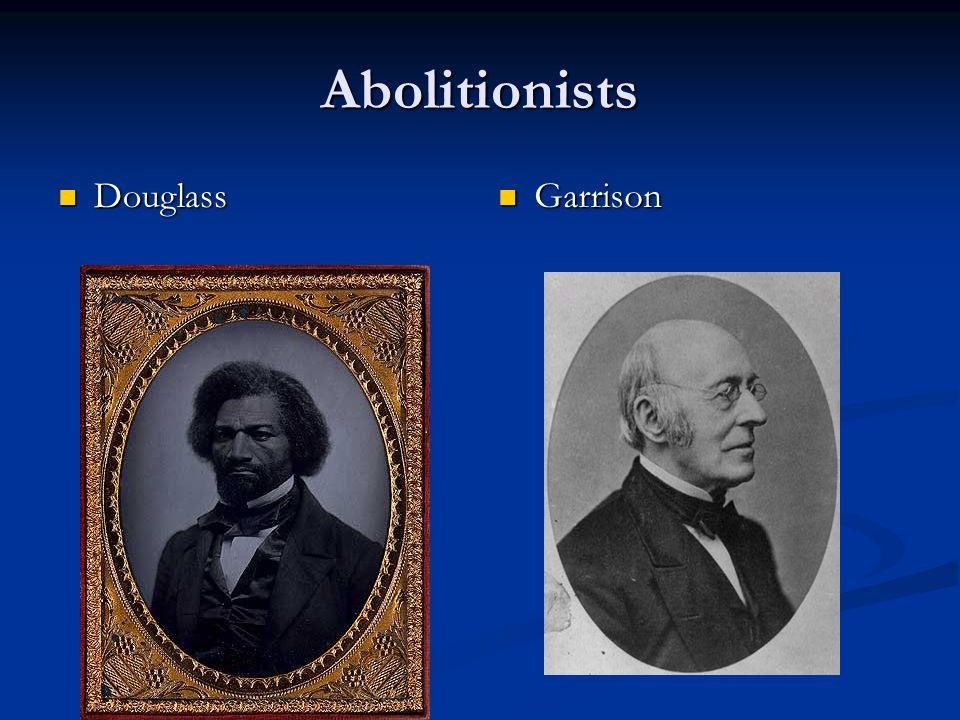 Abolitionists Douglass Douglass Garrison