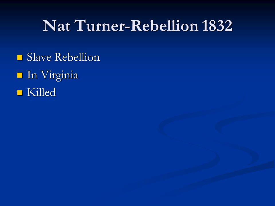 Nat Turner-Rebellion 1832 Slave Rebellion Slave Rebellion In Virginia In Virginia Killed Killed