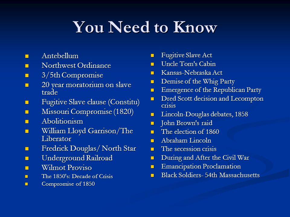 You Need to Know Antebellum Antebellum Northwest Ordinance Northwest Ordinance 3/5th Compromise 3/5th Compromise 20 year moratorium on slave trade 20