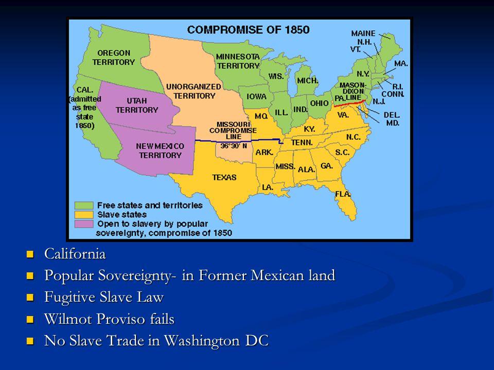 map California Popular Sovereignty- in Former Mexican land Fugitive Slave Law Wilmot Proviso fails No Slave Trade in Washington DC