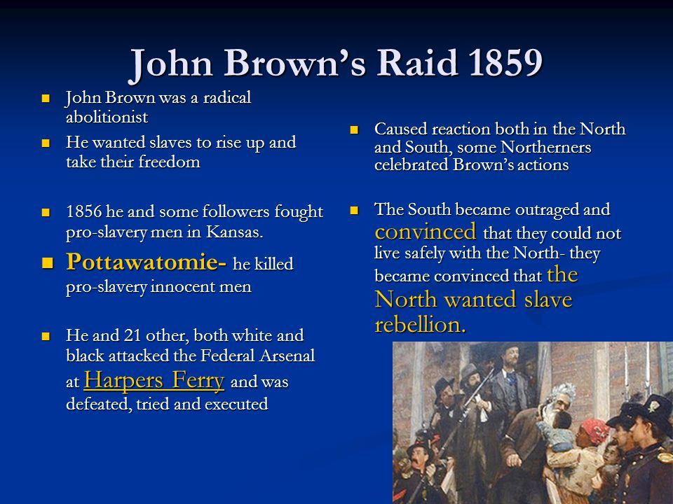 John Brown's Raid 1859 John Brown was a radical abolitionist John Brown was a radical abolitionist He wanted slaves to rise up and take their freedom