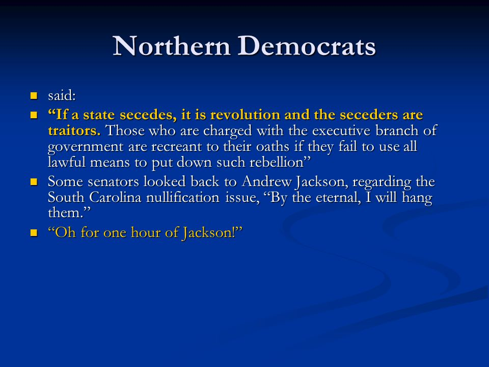 """Northern Democrats said: said: """"If a state secedes, it is revolution and the seceders are traitors. Those who are charged with the executive branch of"""