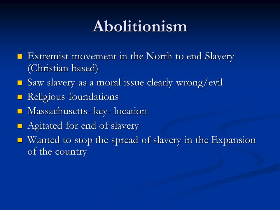 Abolitionism Extremist movement in the North to end Slavery (Christian based) Extremist movement in the North to end Slavery (Christian based) Saw sla