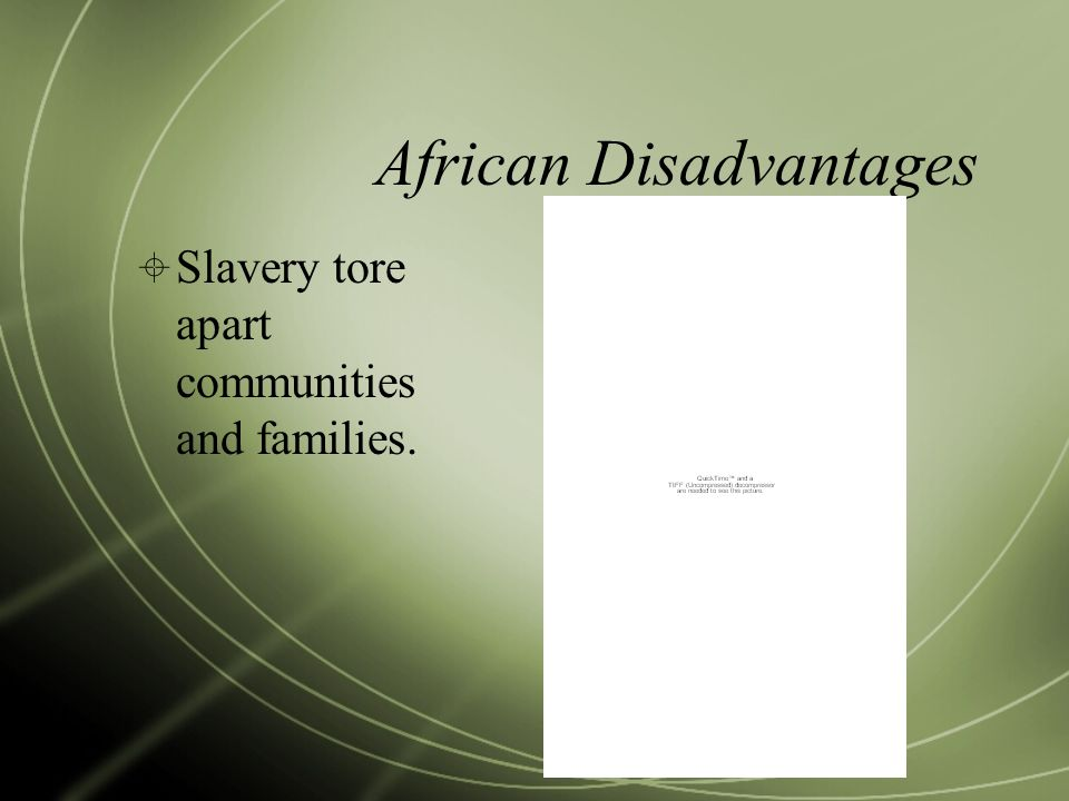 African Disadvantages  Slavery tore apart communities and families.