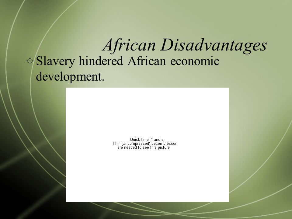 African Disadvantages  Slavery hindered African economic development.