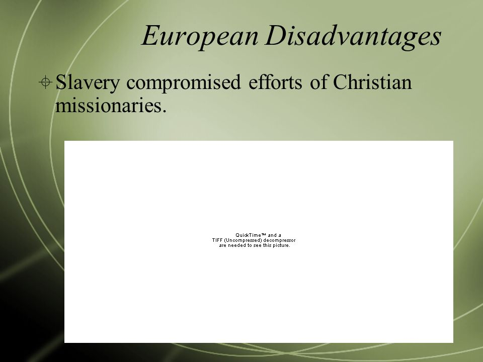 European Disadvantages  Slavery compromised efforts of Christian missionaries.