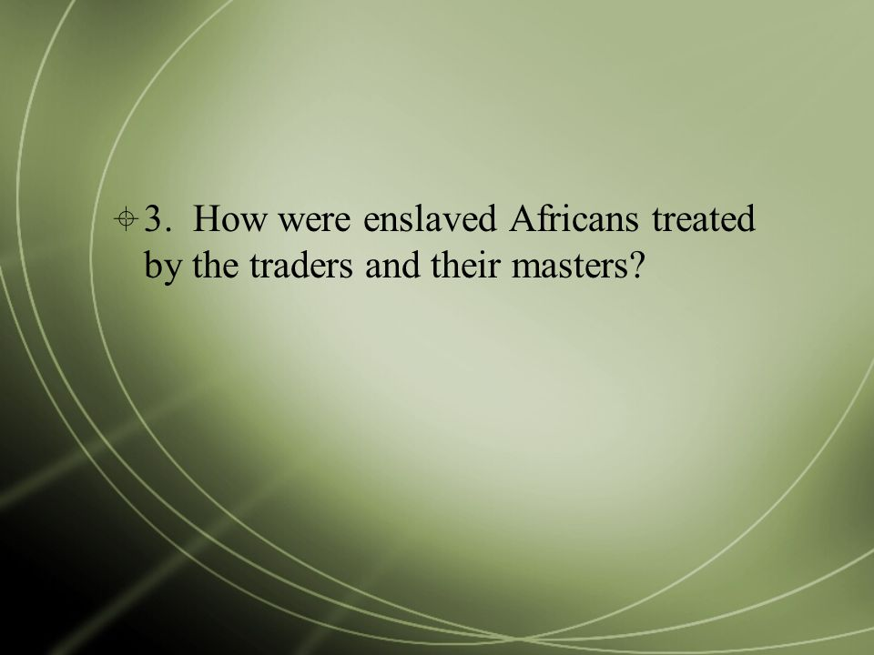  3. How were enslaved Africans treated by the traders and their masters