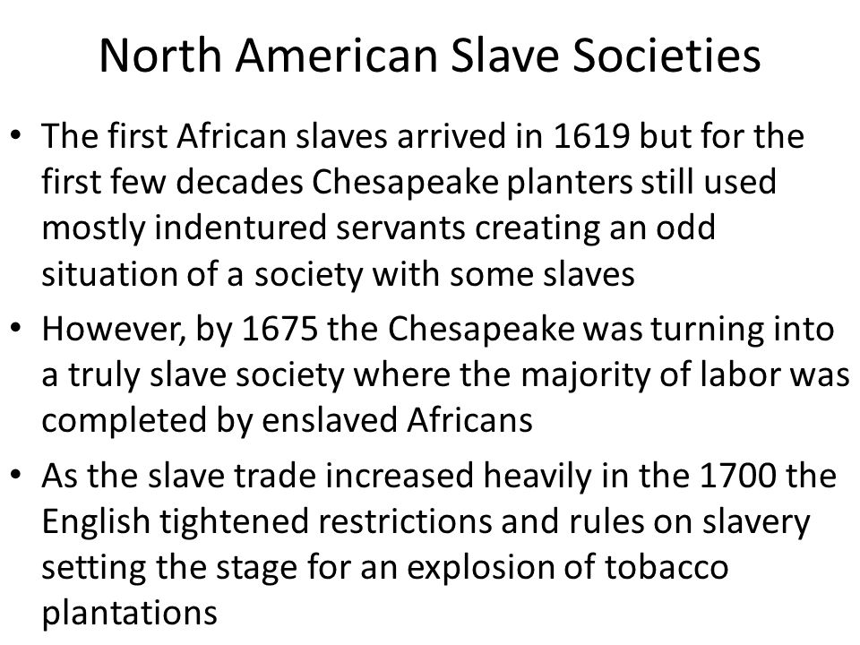 Tobacco Colonies As the 1700's began the European desire for tobacco increased heavily so the colonies responding by increasing production (up to 25% of the value of all colonial exports) Tobacco expansion led to a correlative increase in slavery As well the Tobacco plantations began practicing with slave families and births By 1730 the slave populations of the Chesapeake were self-sustaining