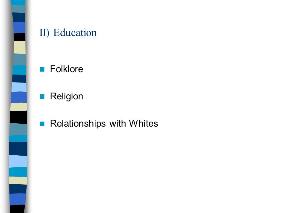 II) Education Folklore Religion Relationships with Whites