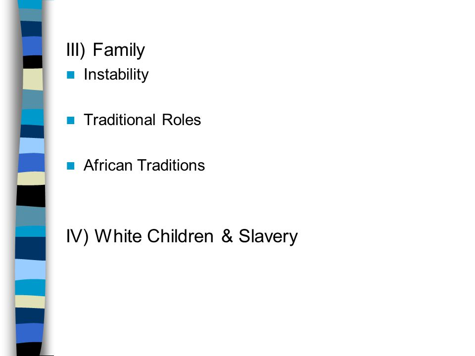 III) Family Instability Traditional Roles African Traditions IV) White Children & Slavery