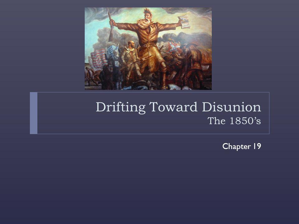 Drifting Toward Disunion The 1850's Chapter 19