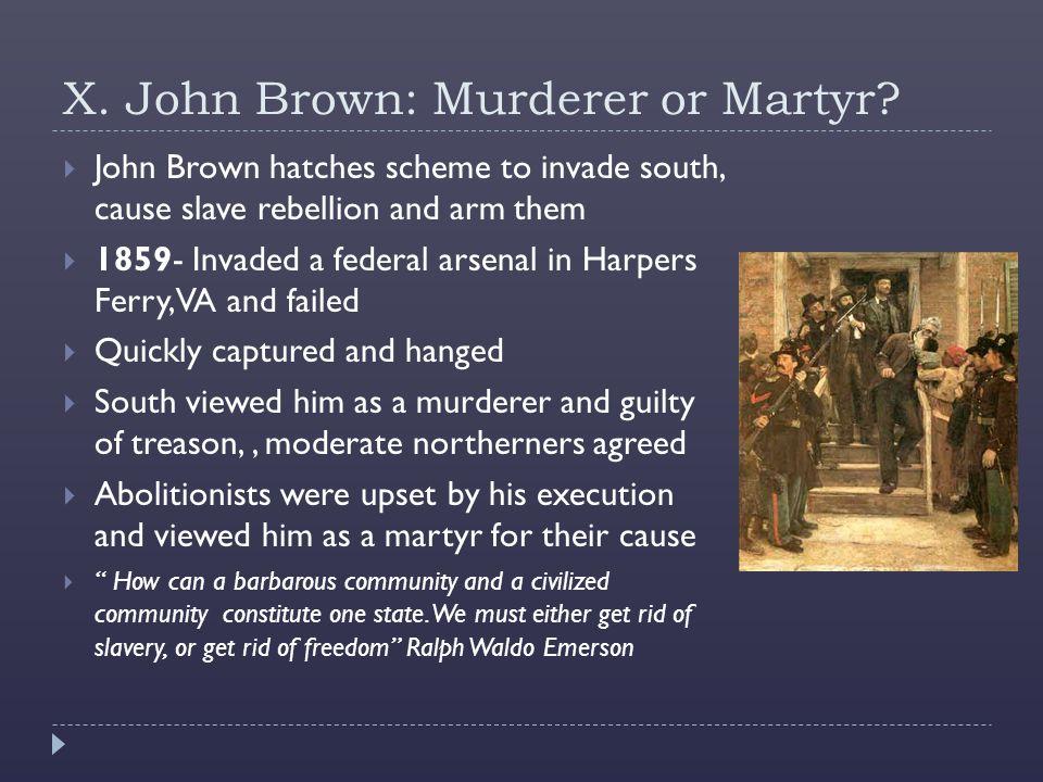 X.John Brown: Murderer or Martyr.