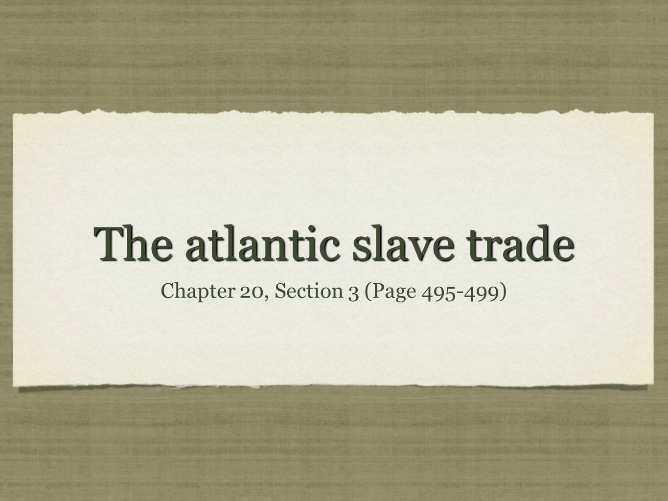 The atlantic slave trade Chapter 20, Section 3 (Page 495-499)