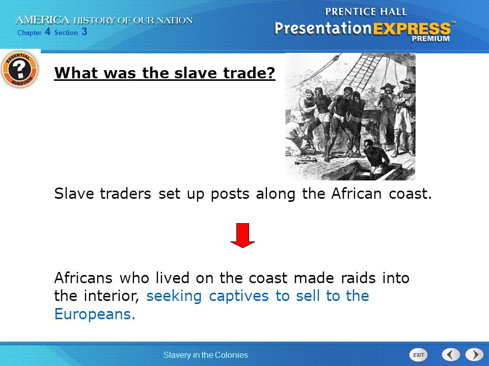 Chapter 4 Section 3 Slavery in the Colonies Not every African in America was a slave, but slavery came to be restricted to people of African descent, and slavery was thus linked to racism.