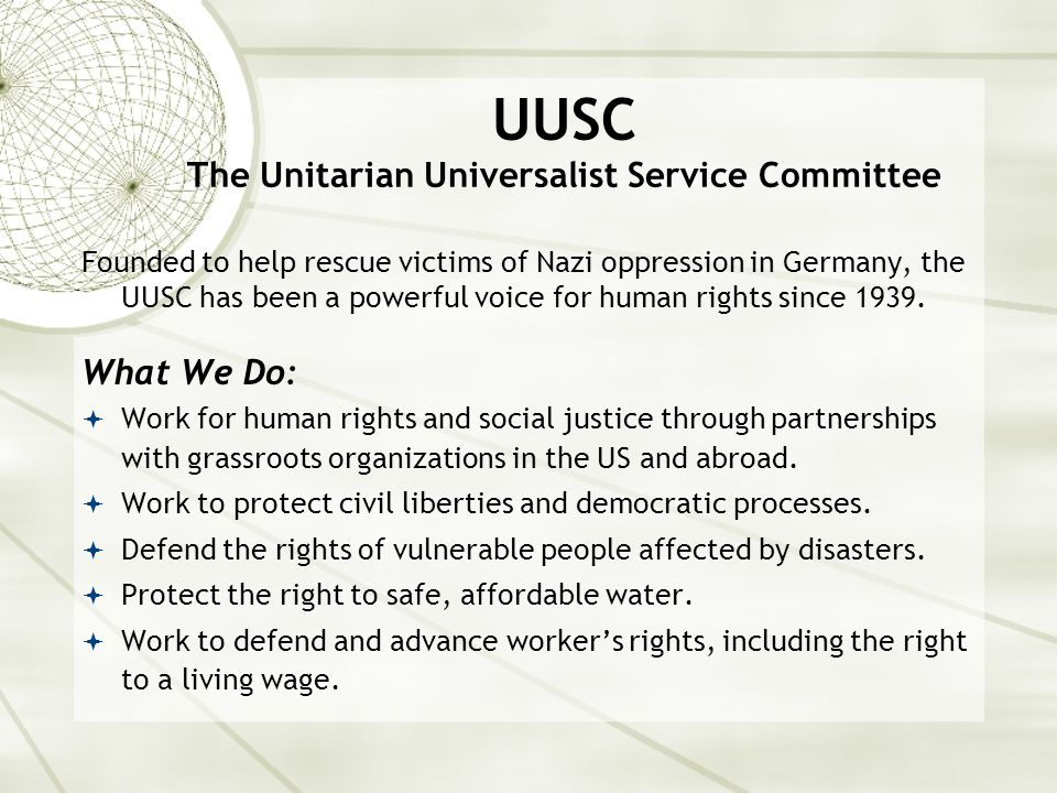 UUSC The Unitarian Universalist Service Committee Founded to help rescue victims of Nazi oppression in Germany, the UUSC has been a powerful voice for human rights since 1939.
