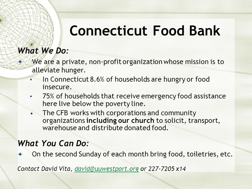 Connecticut Food Bank What We Do:  We are a private, non-profit organization whose mission is to alleviate hunger.