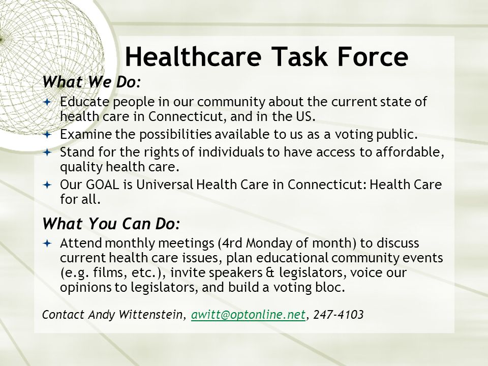 Healthcare Task Force What We Do:  Educate people in our community about the current state of health care in Connecticut, and in the US.