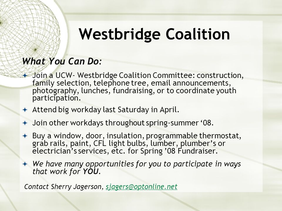 Westbridge Coalition What You Can Do:  Join a UCW- Westbridge Coalition Committee: construction, family selection, telephone tree, email announcements, photography, lunches, fundraising, or to coordinate youth participation.