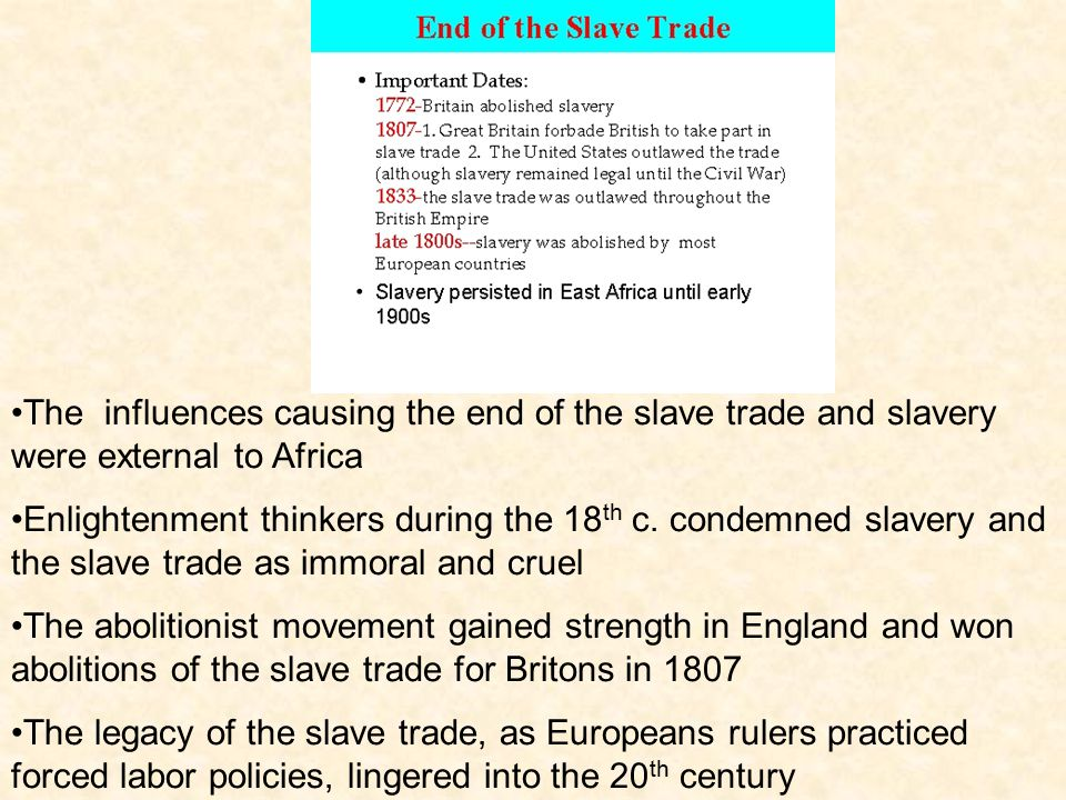The influences causing the end of the slave trade and slavery were external to Africa Enlightenment thinkers during the 18 th c. condemned slavery and