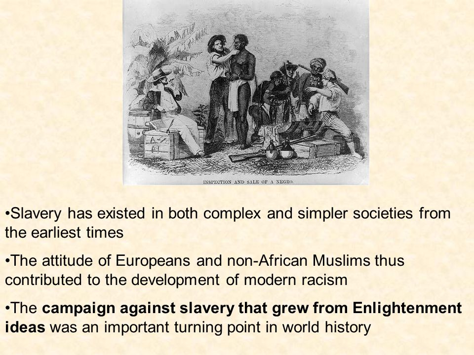 Slavery has existed in both complex and simpler societies from the earliest times The attitude of Europeans and non-African Muslims thus contributed t