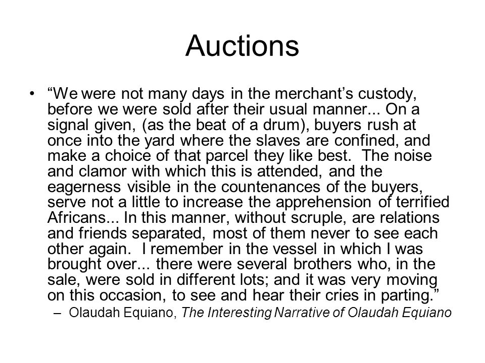 "Auctions ""We were not many days in the merchant's custody, before we were sold after their usual manner... On a signal given, (as the beat of a drum),"