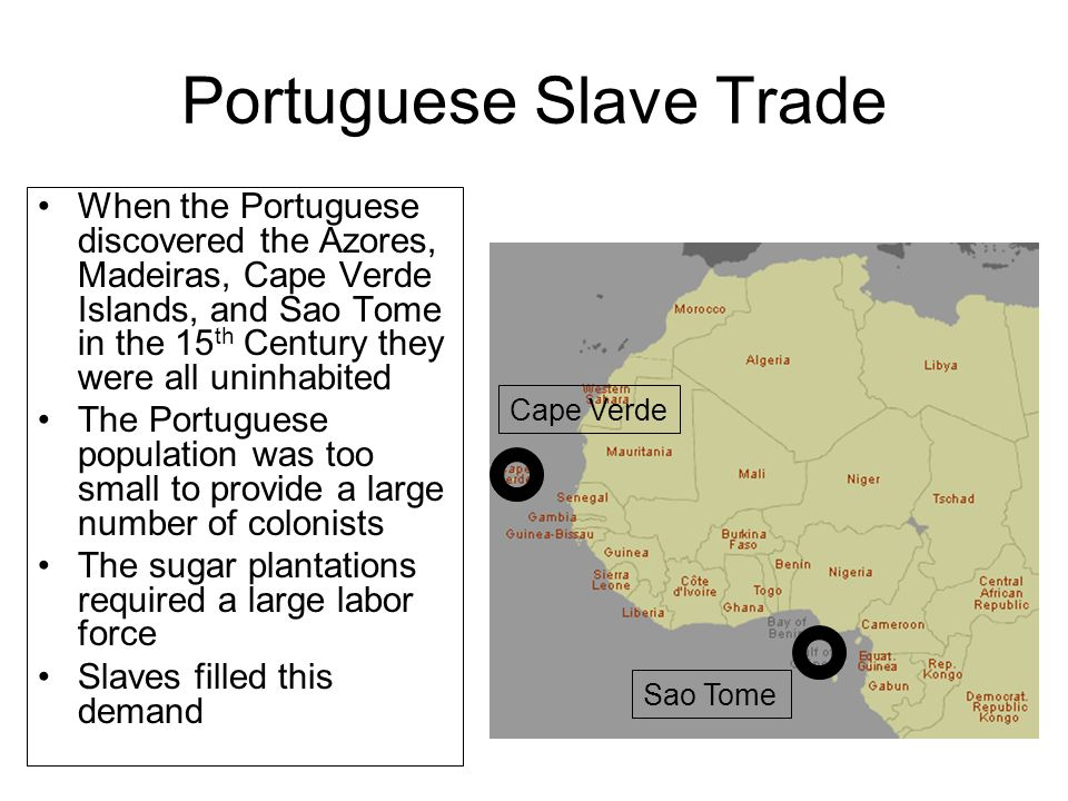 Portuguese Slave Trade When the Portuguese discovered the Azores, Madeiras, Cape Verde Islands, and Sao Tome in the 15 th Century they were all uninha