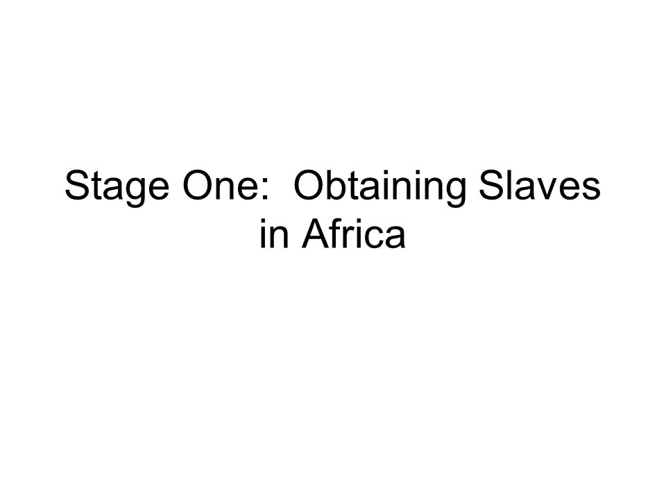 Stage One: Obtaining Slaves in Africa