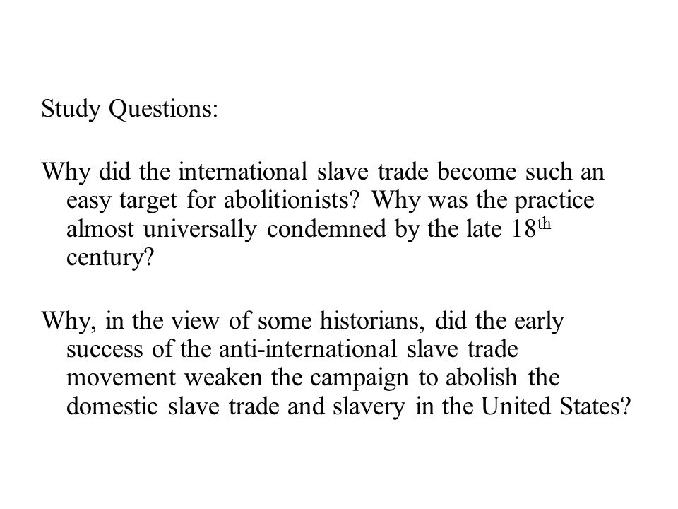Study Questions: Why did the international slave trade become such an easy target for abolitionists.