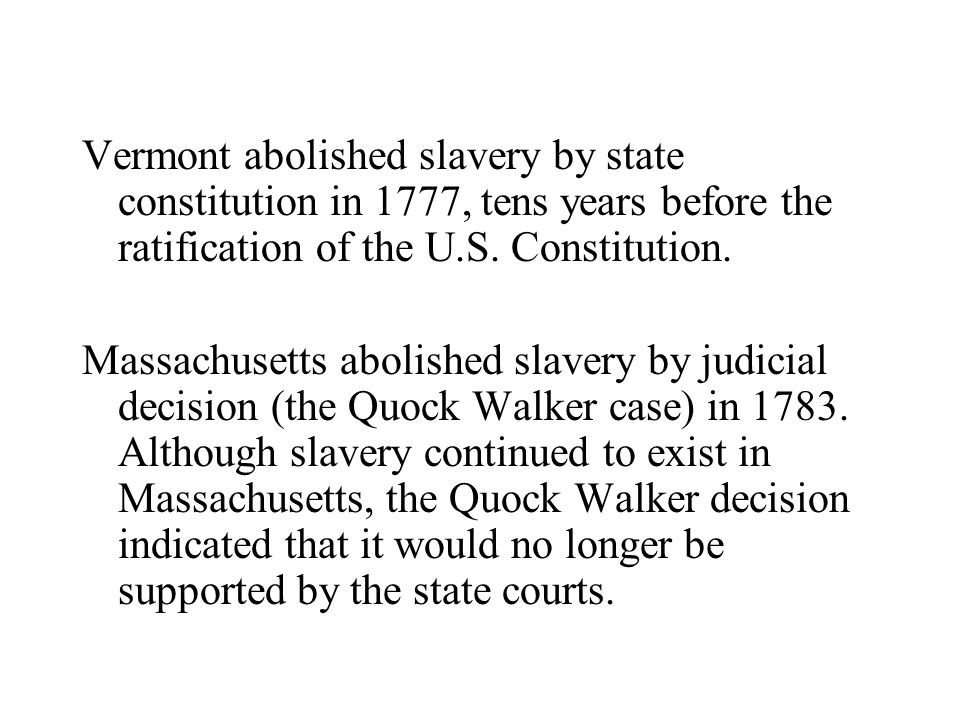 Vermont abolished slavery by state constitution in 1777, tens years before the ratification of the U.S.