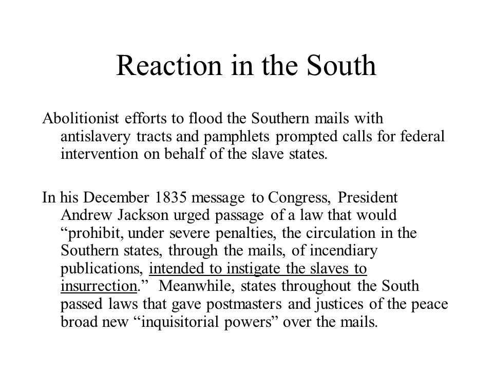 Reaction in the South Abolitionist efforts to flood the Southern mails with antislavery tracts and pamphlets prompted calls for federal intervention on behalf of the slave states.