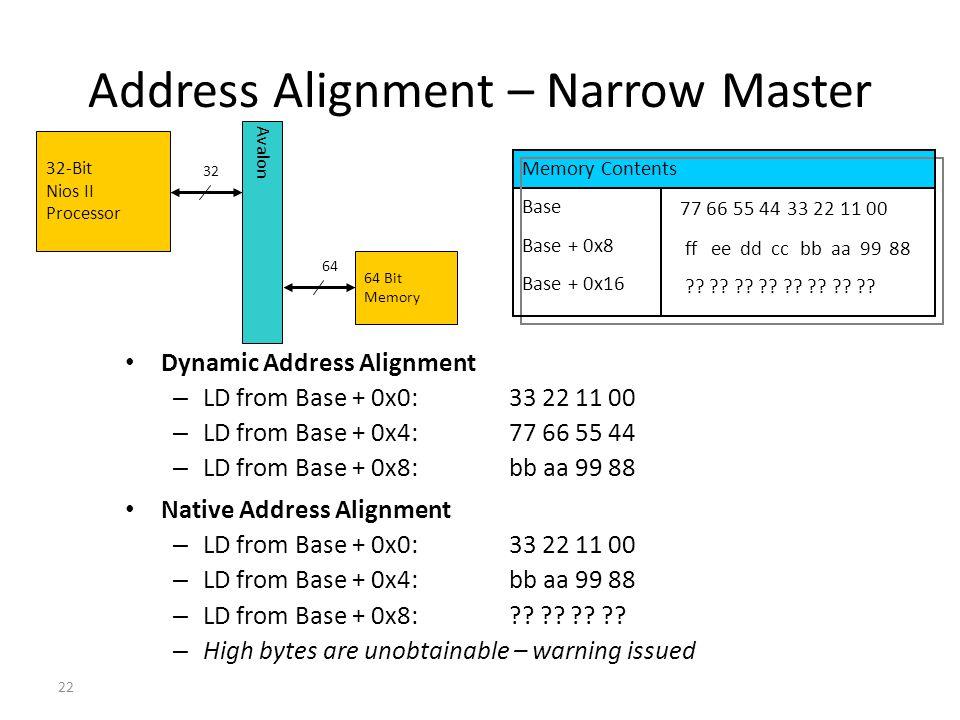 22 Address Alignment – Narrow Master Dynamic Address Alignment – LD from Base + 0x0:33 22 11 00 – LD from Base + 0x4:77 66 55 44 – LD from Base + 0x8: