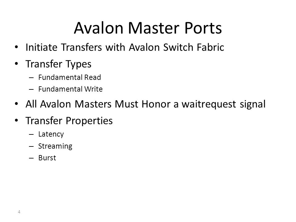 4 Avalon Master Ports Initiate Transfers with Avalon Switch Fabric Transfer Types – Fundamental Read – Fundamental Write All Avalon Masters Must Honor