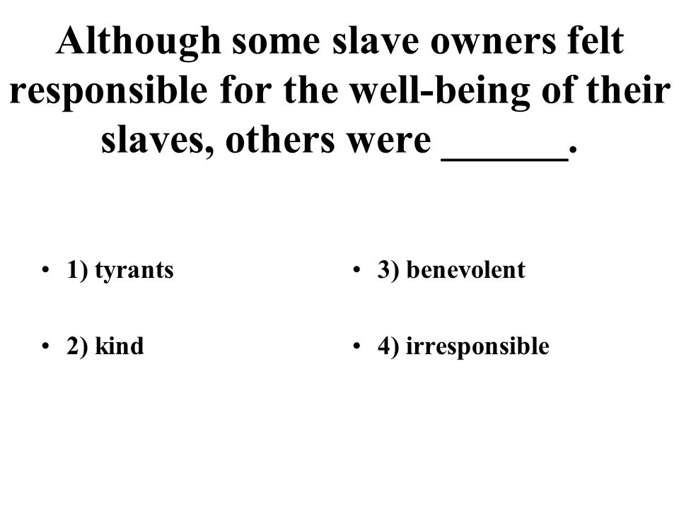 Although some slave owners felt responsible for the well-being of their slaves, others were ______.