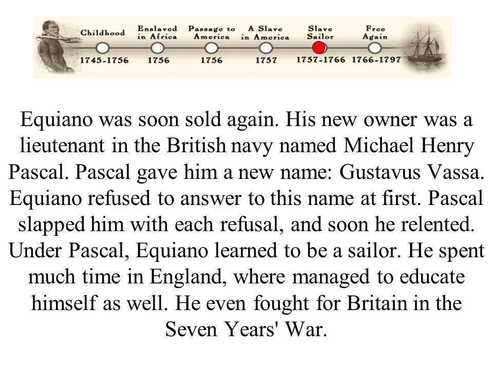 Equiano was soon sold again.