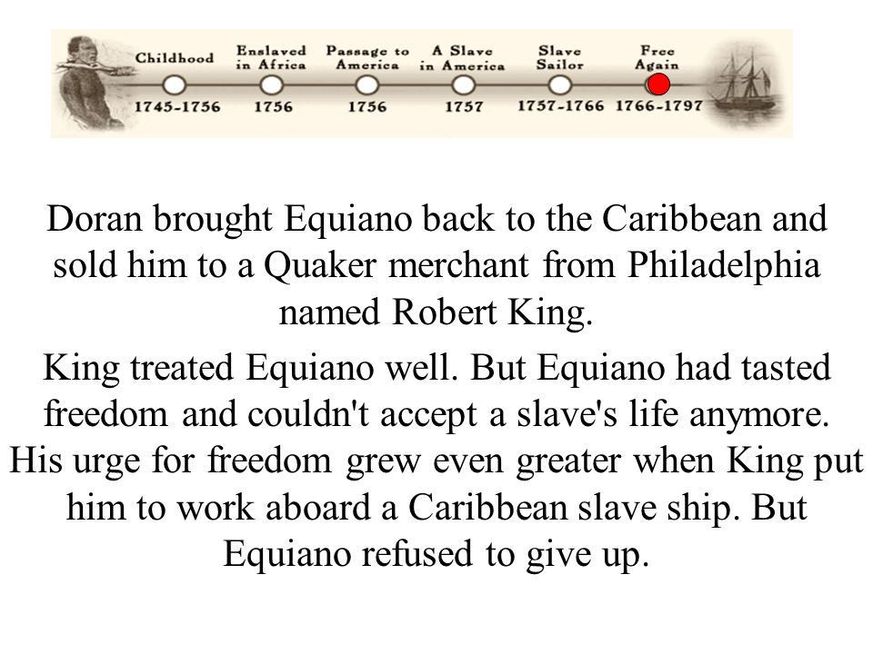 Doran brought Equiano back to the Caribbean and sold him to a Quaker merchant from Philadelphia named Robert King.